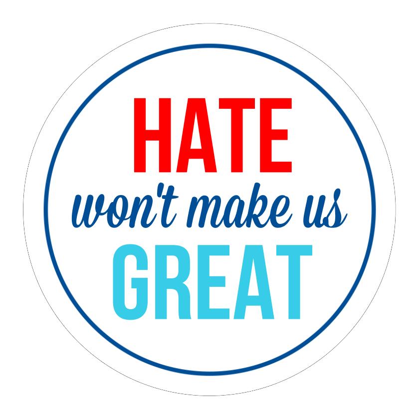 Hate Won't Make Us Great