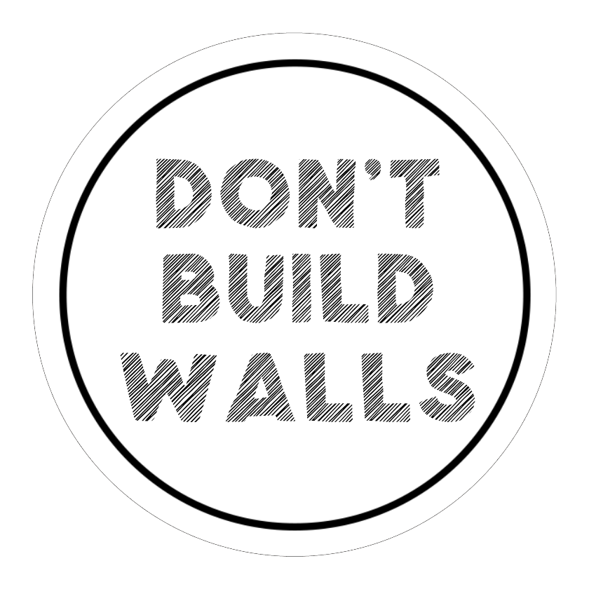 Don't Build Walls