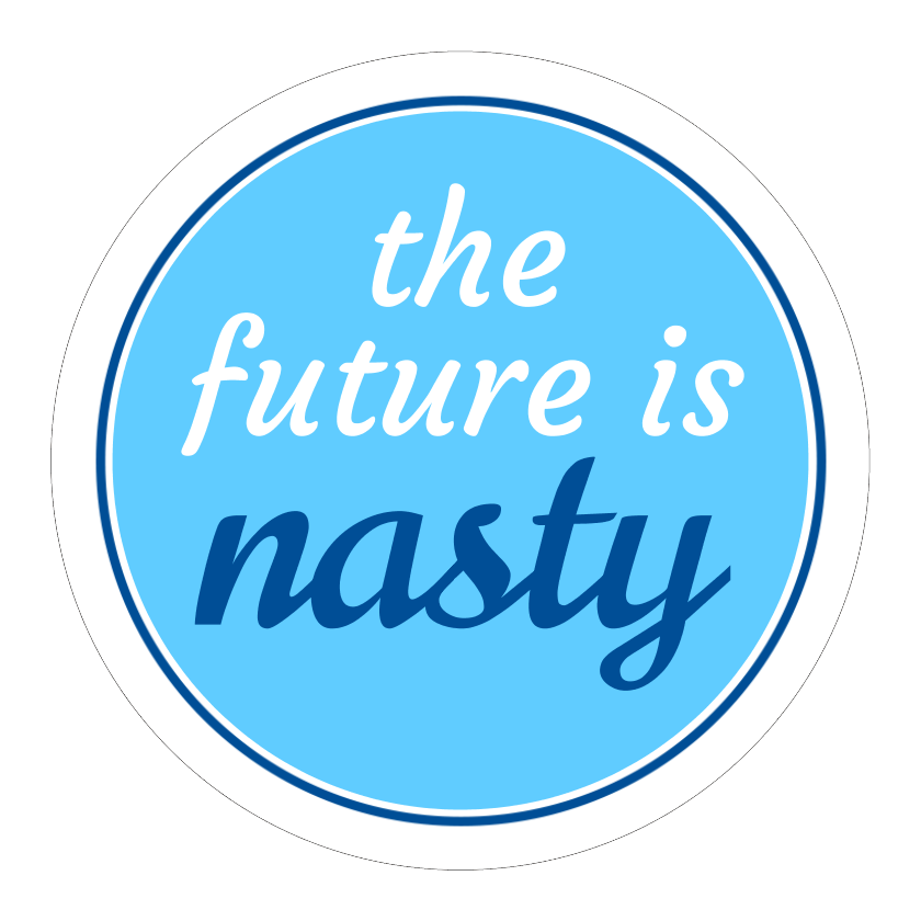 The Future Is Nasty