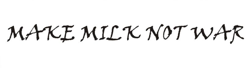 Make Milk Not War