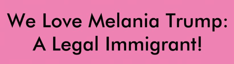 Melania Trump Legal Immigrant