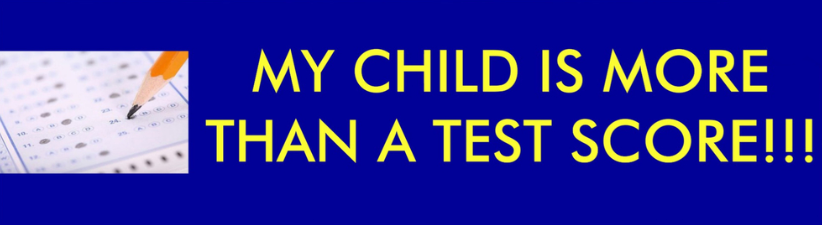 My Child Is More Than A Test Score