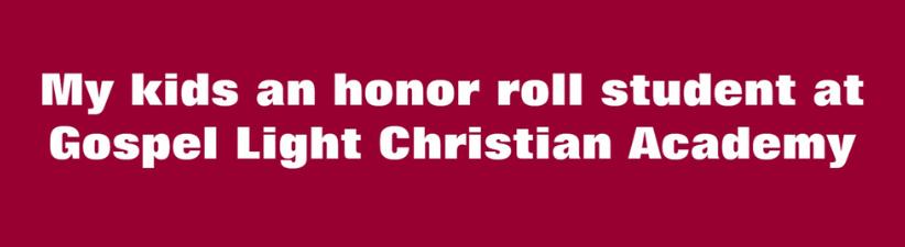 My Kids An Honor Roll Student At Gospel Light