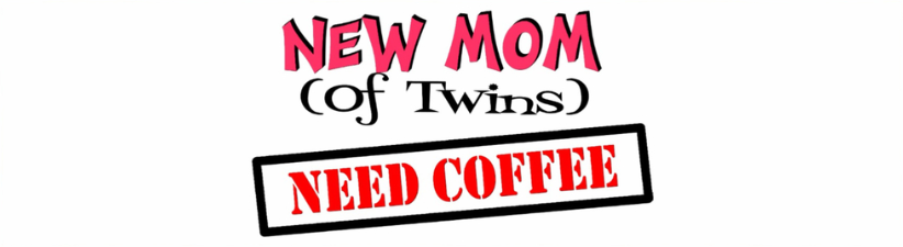 New Mom Of Twins Need Coffee