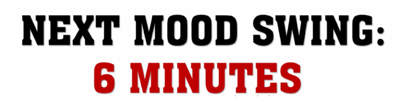 Next Mood Swing 6 Minutes