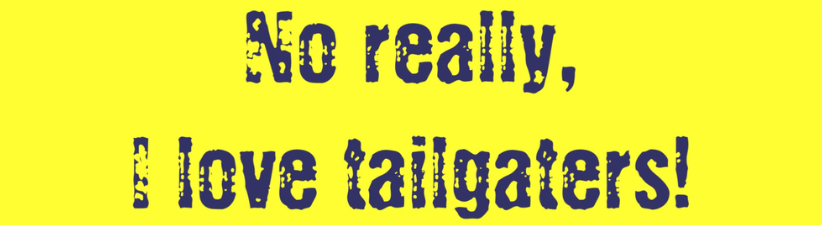 No Really I Love Tailgaters