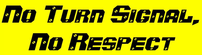 No Turn Signal No Respect