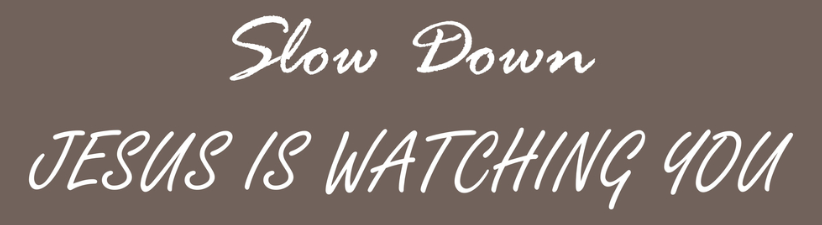 Slow Down Jesus