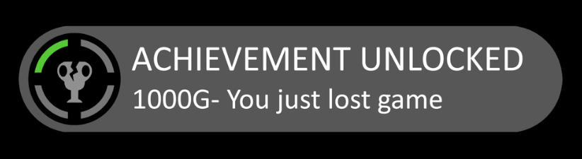 Achievement Unlocked You Just Lost The Game