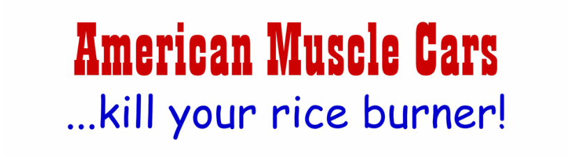 American Muscle Cars Kill Your Rice Burner
