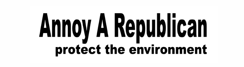 Annoy A Republican Protect Environment