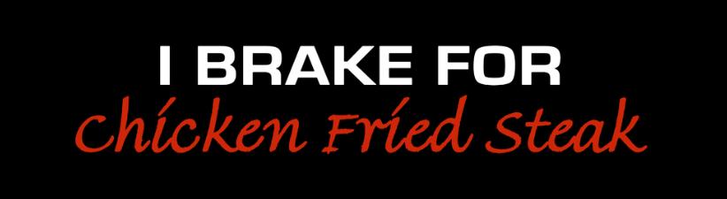 Brake For Chicken Fried Steak