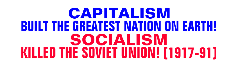 Capitalism Built The Usa Socialism Killed Ussr