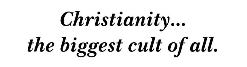 Christianity The Biggest Cult Of All