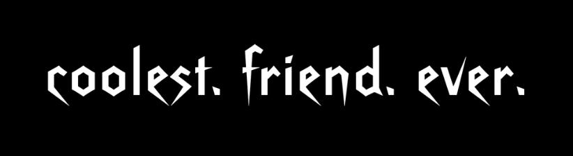 Coolest Friend Ever
