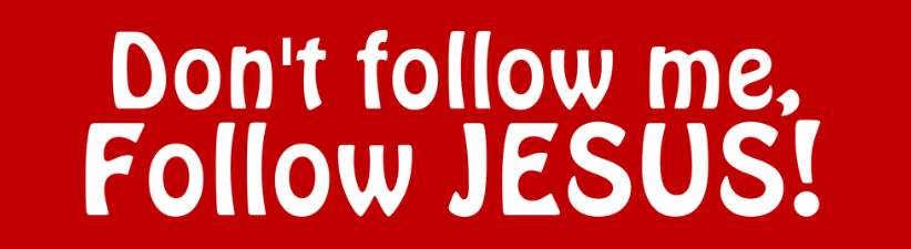 Dont Follow Me Follow Jesus