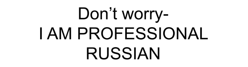 Dont Worry I Am Pro Russian
