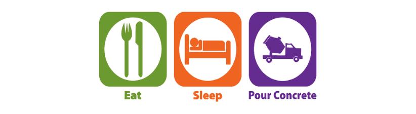 Eat Sleep Pour Concrete