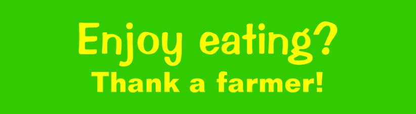 Enjoy Eating Thank A Farmer