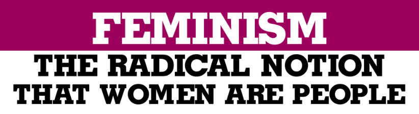 Feminism Radical Notion That Women Are People