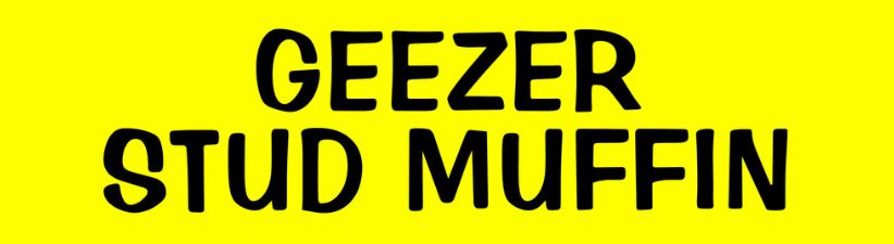 Geezer Stud Muffin