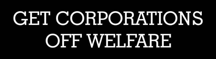 Get Corporations Off Welfare