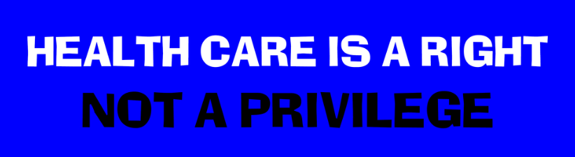 Health Care Is A Right Not A Privilege