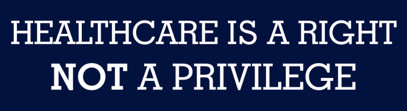 Healthcare Is A Right Not A Privilege