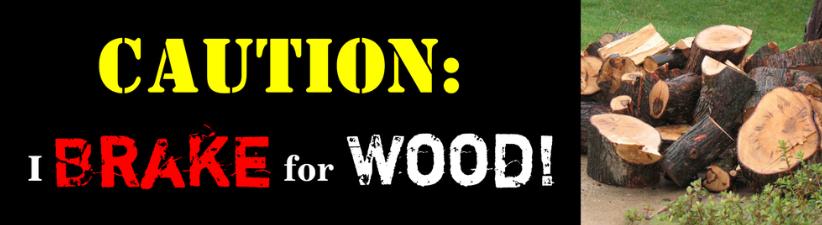 I Brake For Wood