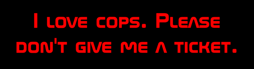 I Love Cops Please Dont Give Me A Ticket