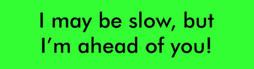 I May Be Slow
