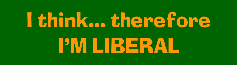I Think Therefore Im Liberal
