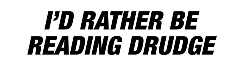 Id Rather Be Reading Drudge