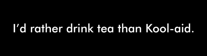 Id Rather Drink Tea Than Kool Aid