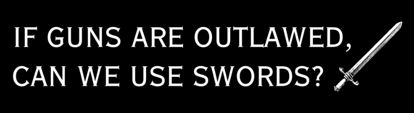 If Guns Are Outlawed Can We Use Swords