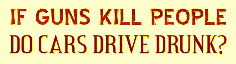 If Guns Kill People Do Cars Drive Drunk