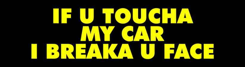 If U Toucha My Car