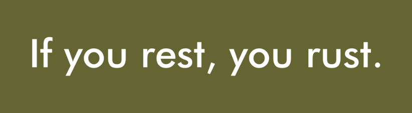 If You Rest You Rust