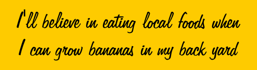 Ill Eat Locally When They Have Local Bananas