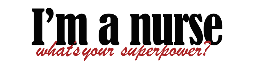 Im A Nurse Whats Your Superpower