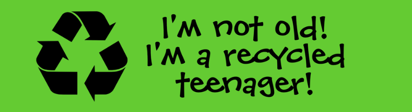 Im Not Old Im A Recycled Teenager