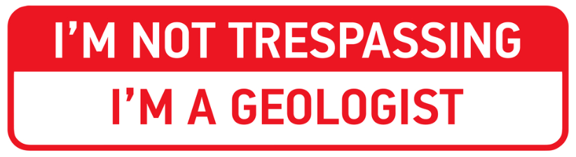 Im Not Trespassing Im A Geologist