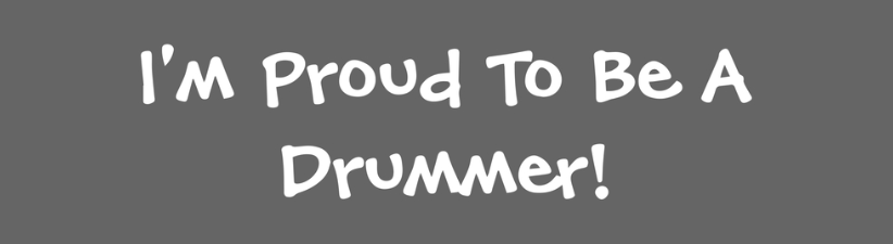 Im Proud To Be A Drummer