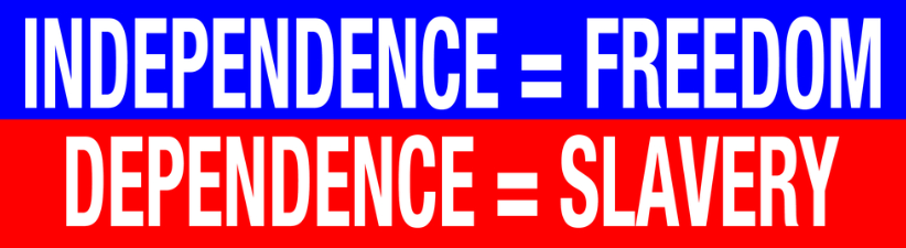 Independence Freedom Vs Dependence Slavery