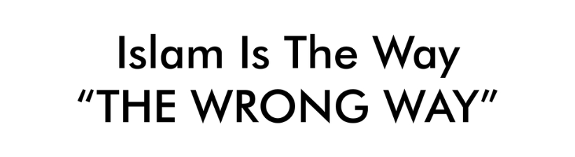 Islam Is The Way The Wrong Way