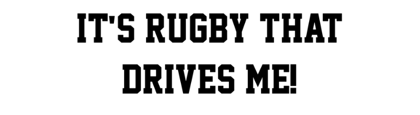 Its Rugby That Drives Me