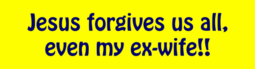 Jesus Forgives Us All Even My Ex Wife