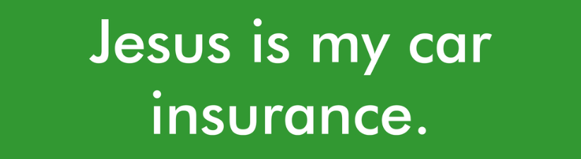 Jesus Is My Car Insurance