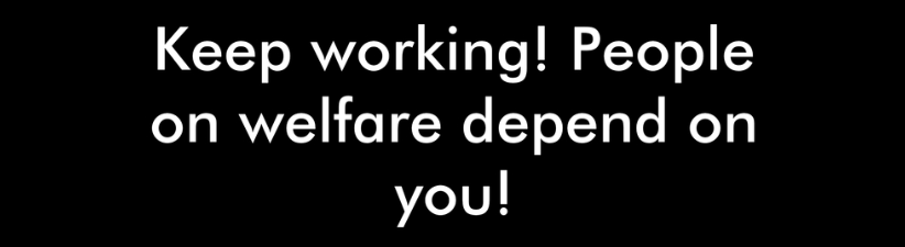 Keep Working People On Welfare Depend On You