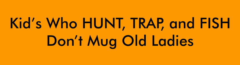 Kids Who Hunt Trap And Fish Dont Mug O